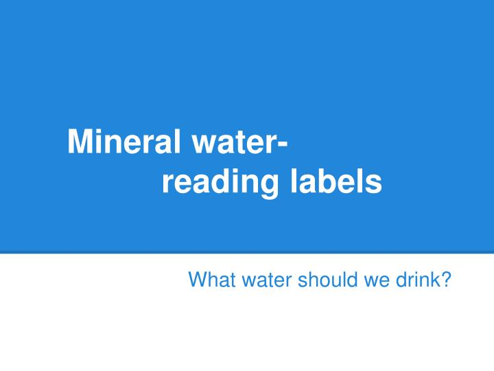 mineral water reading labels n.