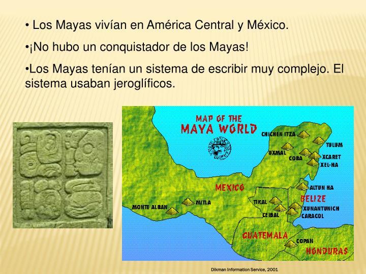 Los Mayas vivían en América Central y México.