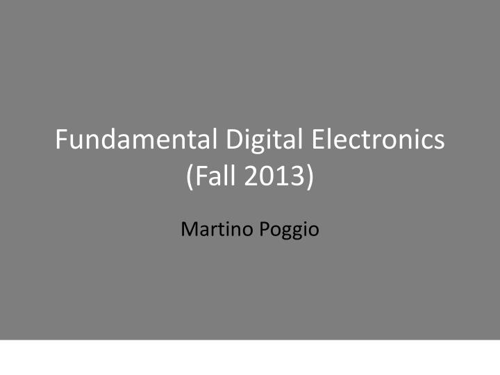 fundamental digital electronics fall 2013 n.