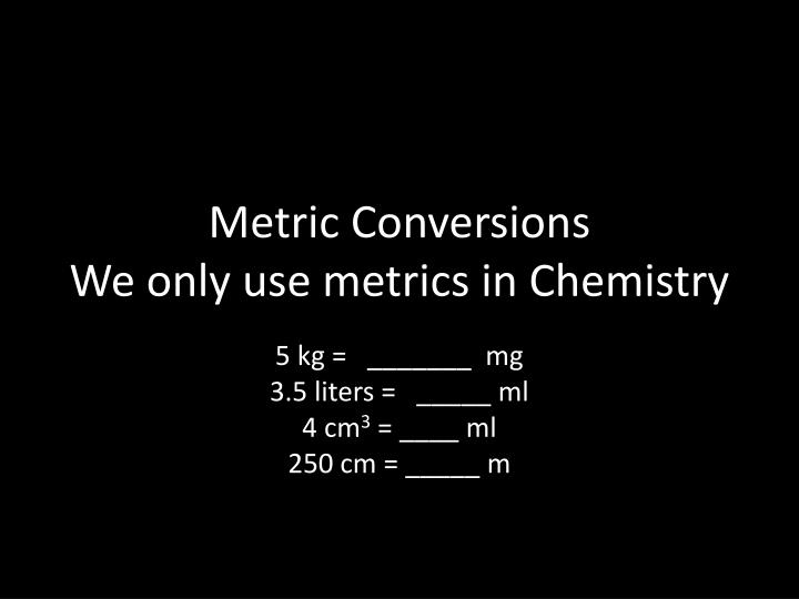 metric conversions we only use metrics in chemistry n.