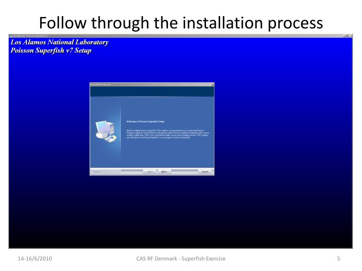 Follow through the installation process