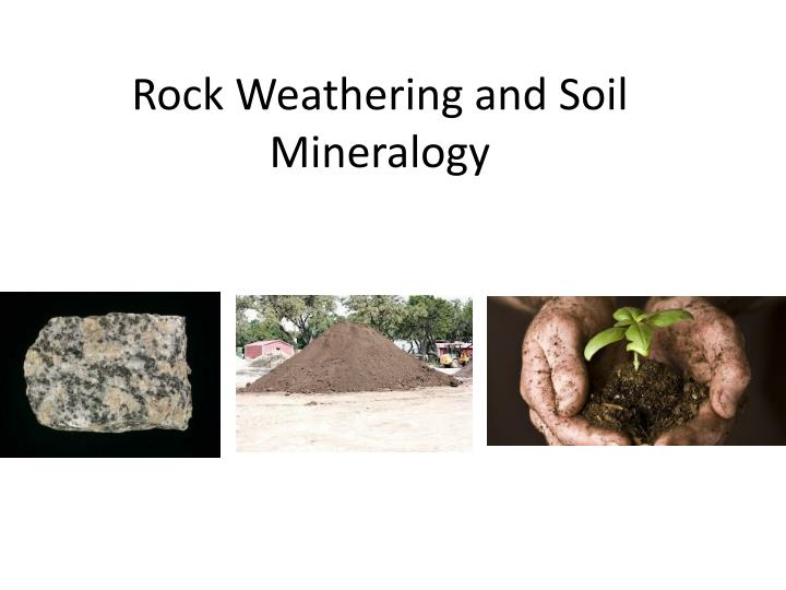 rock weathering and soil mineralogy n.