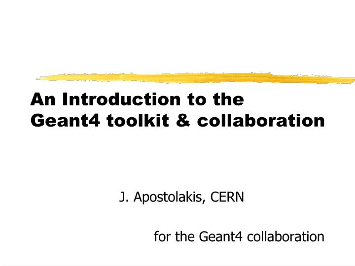 an introduction to the geant4 toolkit collaboration n.
