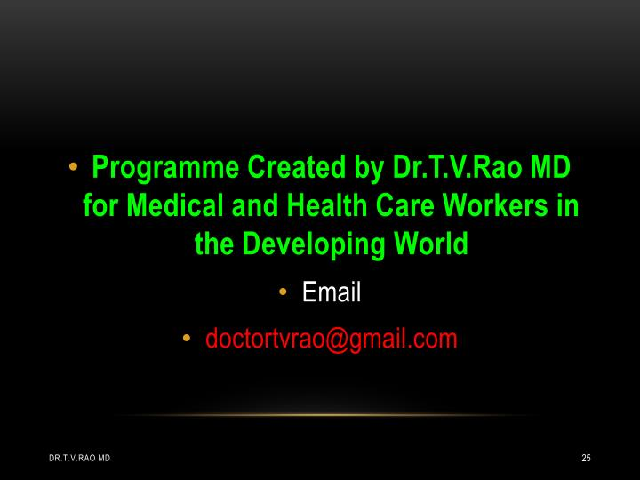 Programme Created by Dr.T.V.Rao MD for Medical and Health Care Workers in the Developing World