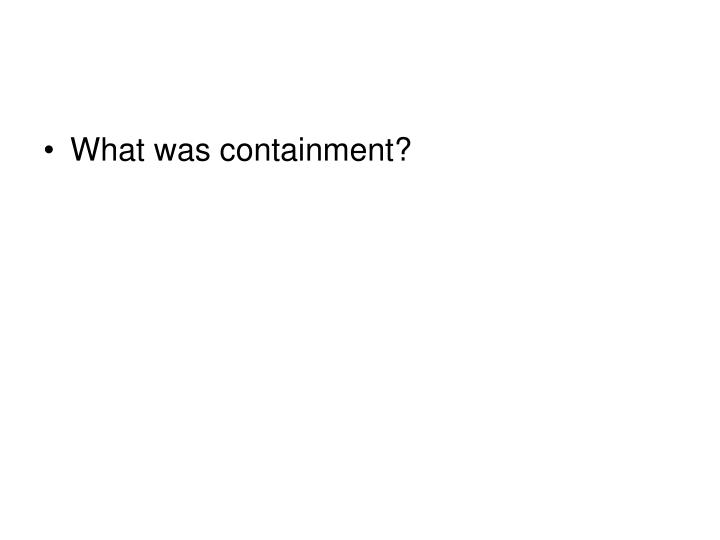 What was containment?