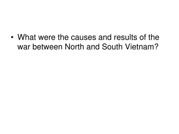 What were the causes and results of the war between North and South Vietnam?