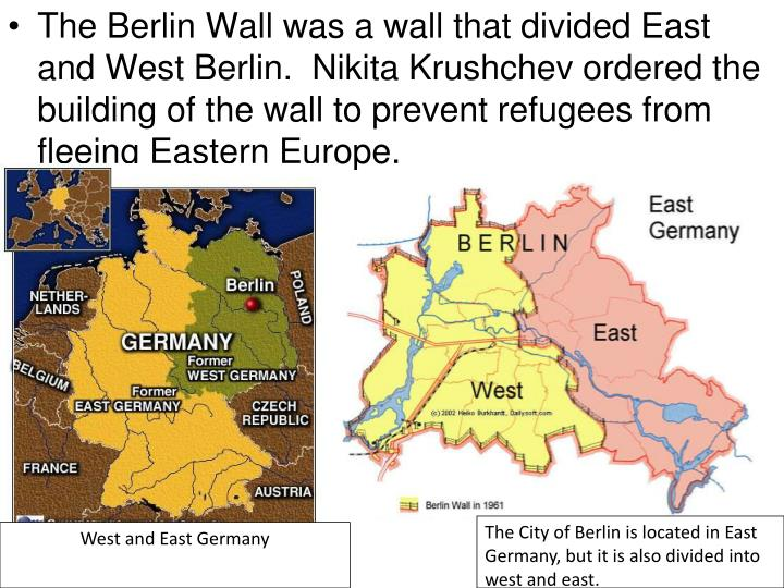 The Berlin Wall was a wall that divided East and West Berlin.  Nikita Krushchev ordered the building of the wall to prevent refugees from fleeing Eastern Europe.