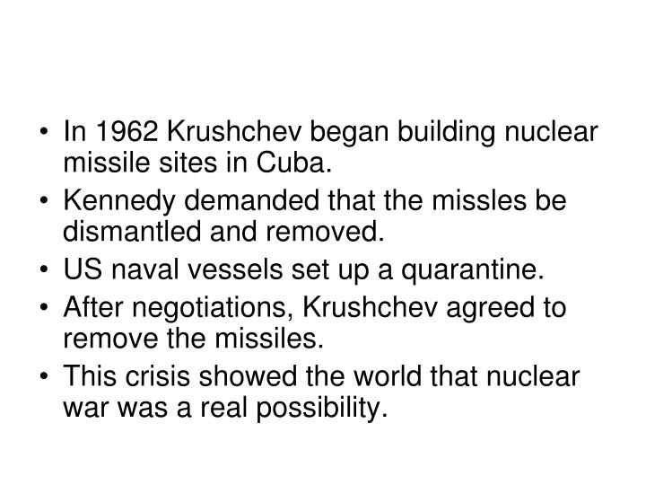 In 1962 Krushchev began building nuclear missile sites in Cuba.