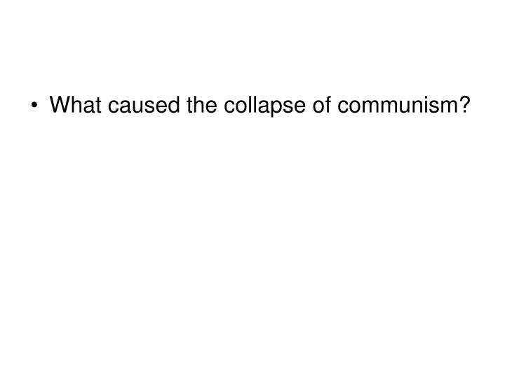 What caused the collapse of communism?