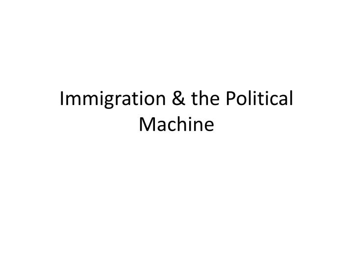 how did political machines help immigrants