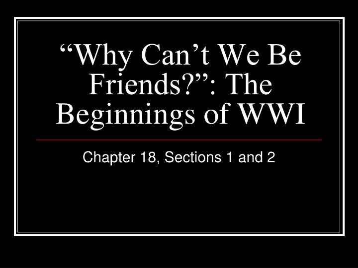 why can t we be friends the beginnings of wwi n.