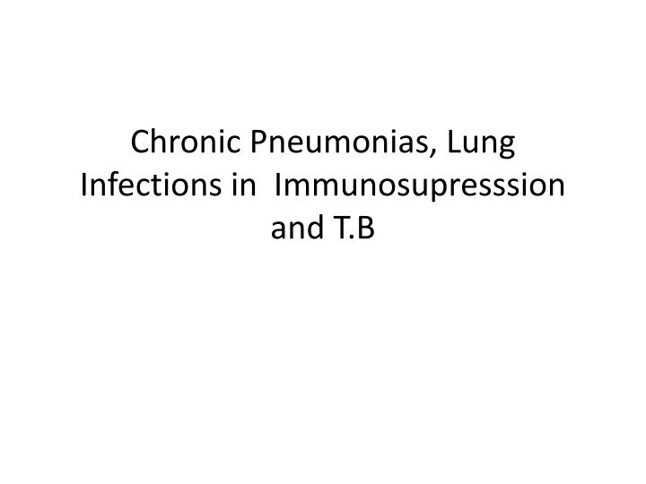 chronic pneumonias lung infections in immunosupresssion and t b n.
