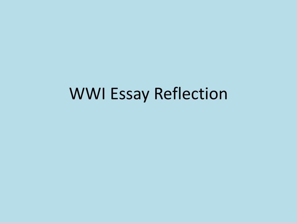 Example Essay English Wwi Essay Reflection N Essays Topics For High School Students also Political Science Essay Ppt  Wwi Essay Reflection Powerpoint Presentation  Id Sample High School Essay