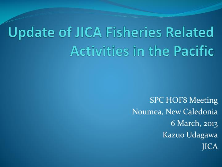 Update of jica fisheries related activities in the pacific
