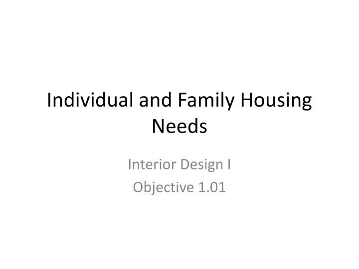 individual and family housing needs n.