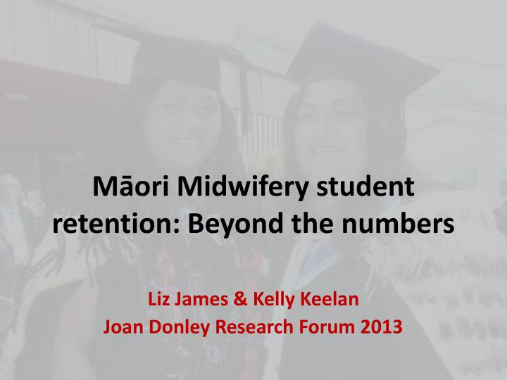 m ori midwifery student retention beyond the numbers n.
