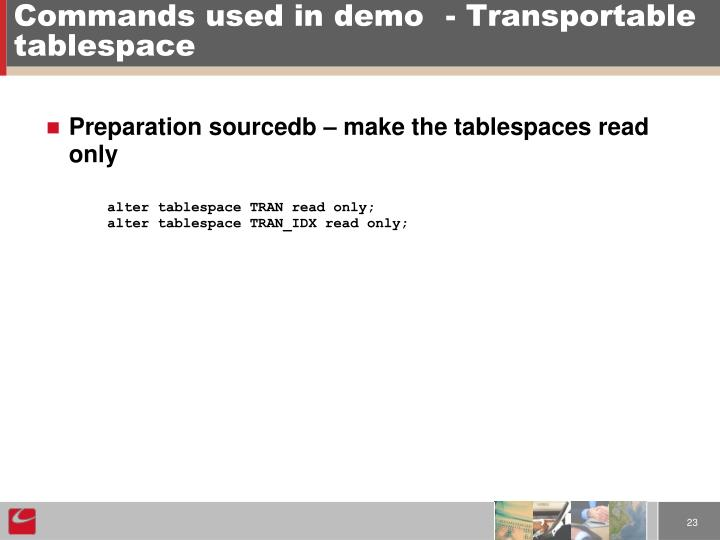 Commands used in demo	- Transportable tablespace