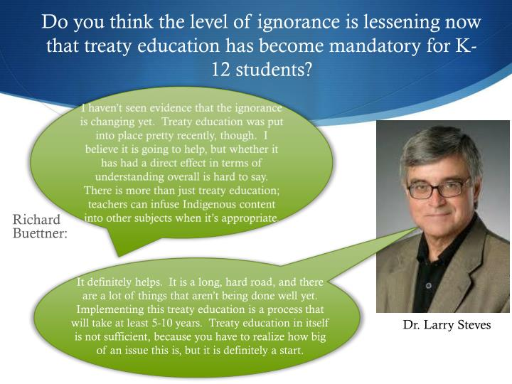 Do you think the level of ignorance is lessening now that treaty education has become mandatory for K-12 students?