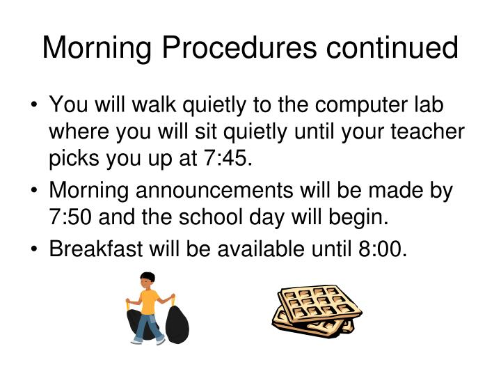 Morning Procedures continued