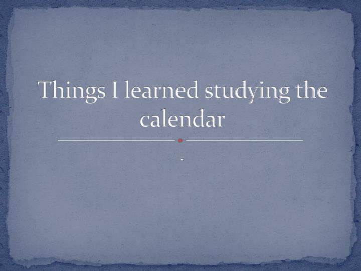 things i learned studying the calendar n.