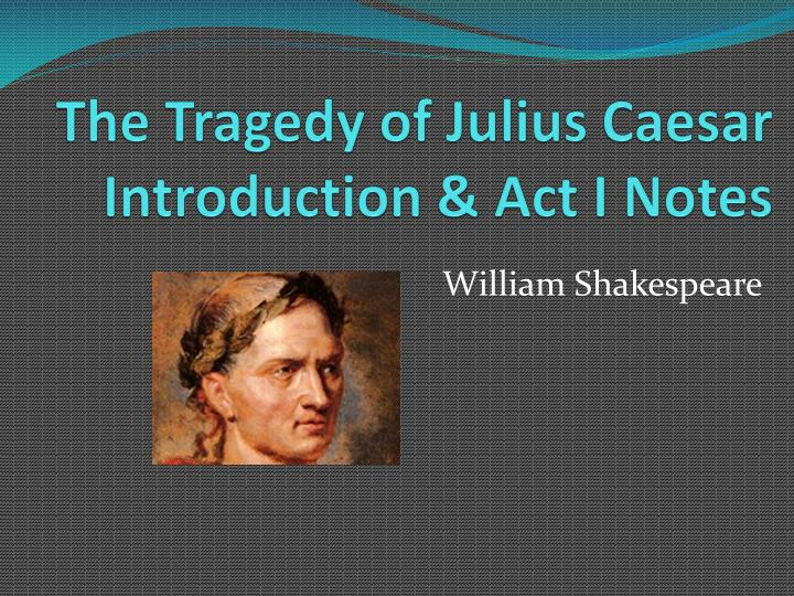 an analysis of shakespeares the tragedy of julius caesar based on plutarchs life of caesar The story of roman ruler julius caesar seems to be one such instance, where shakespeare makes a distinction between caesar the man and the spirit of caesar (yu 89.