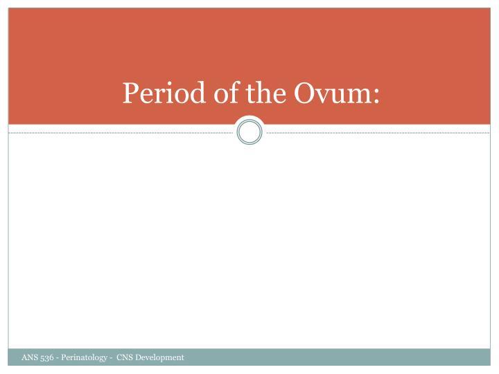 Period of the Ovum: