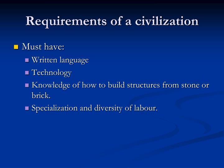 Requirements of a civilization