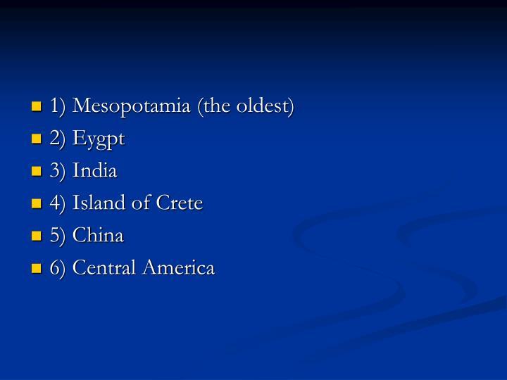 1) Mesopotamia (the oldest)