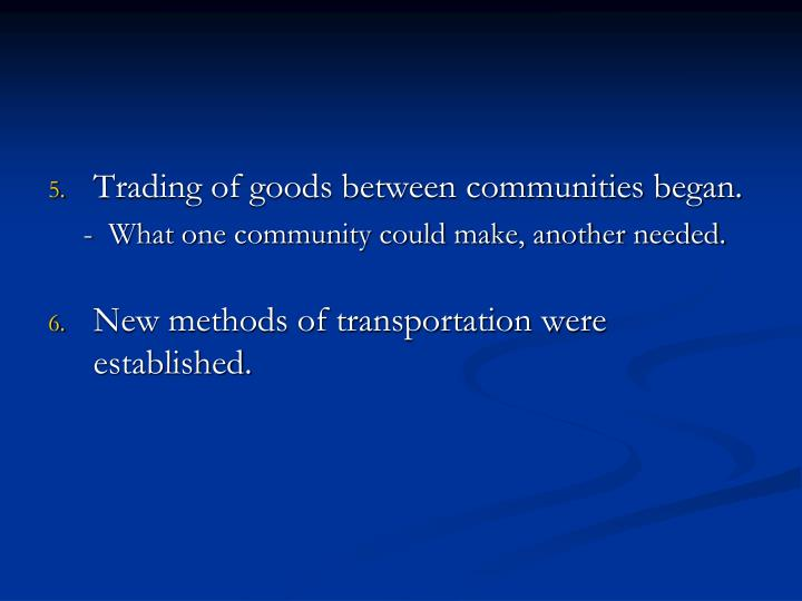 Trading of goods between communities began.