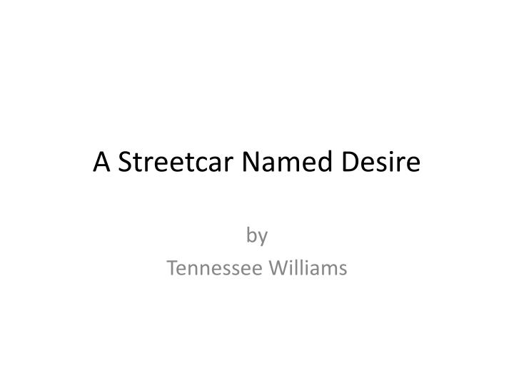 a streetcar named desire by tennesse williams A streetcar named desire - ebook written by tennessee williams read this book using google play books app on your pc, android, ios devices download for offline reading, highlight, bookmark or take notes while you read a streetcar named desire.