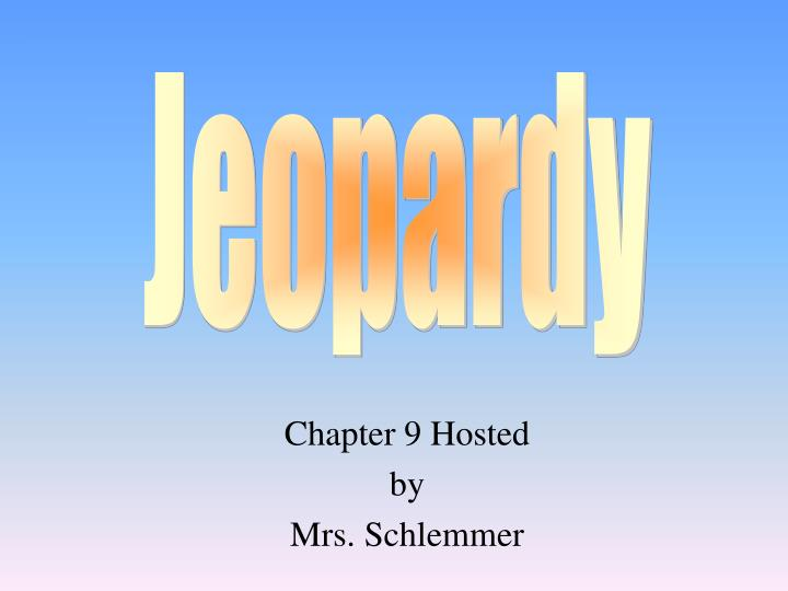 chapter 9 hosted by mrs schlemmer n.
