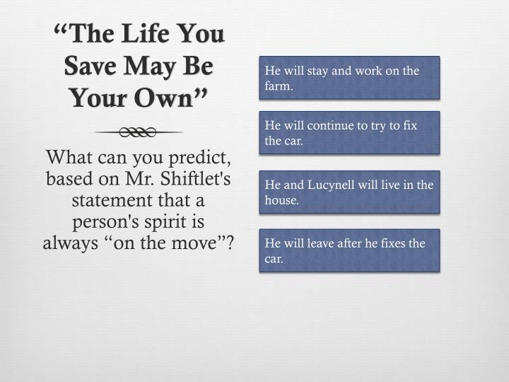 """""""The Life You Save May Be Your Own"""""""