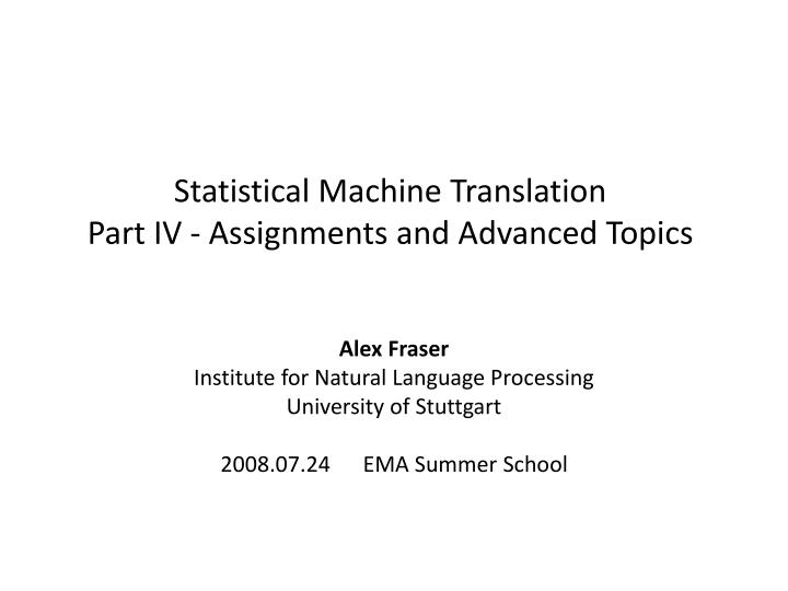 statistical machine translation part iv assignments and advanced topics n.
