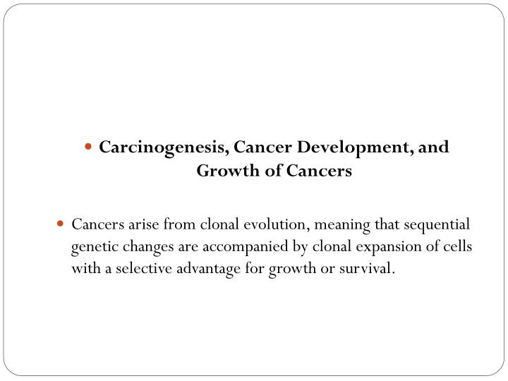 Carcinogenesis, Cancer Development, and Growth of Cancers