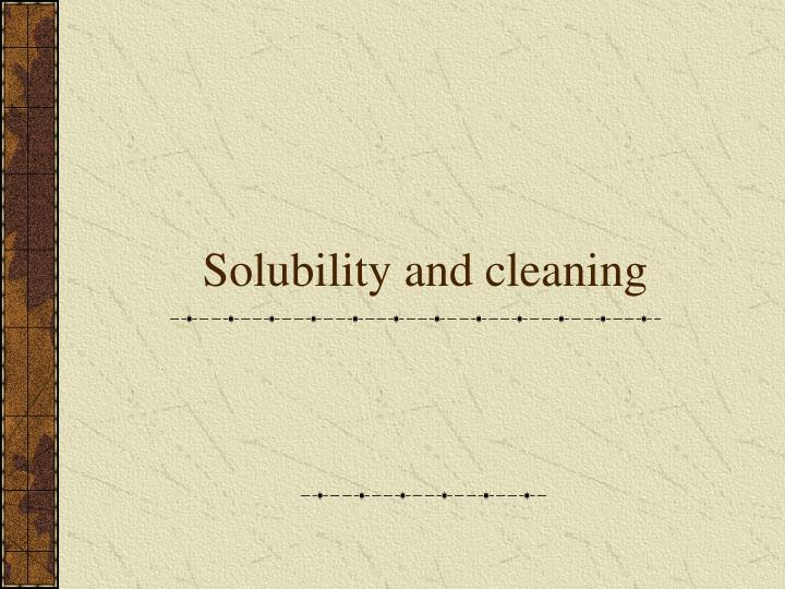 solubility and cleaning n.