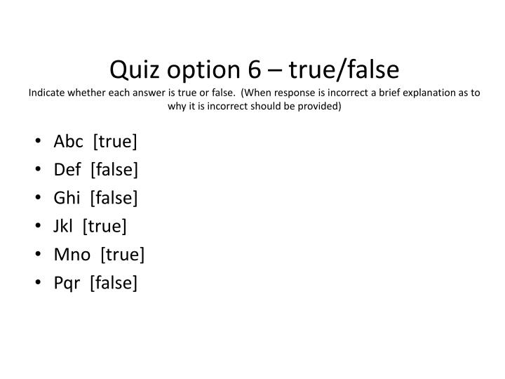 Quiz option 6 – true/false