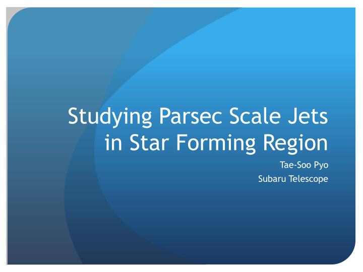 studying parsec scale jets in star forming region n.