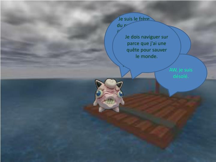 Je suis le frère du propriétaire, il m'a à bord du navire, parce que je me dérange les autres passagers.