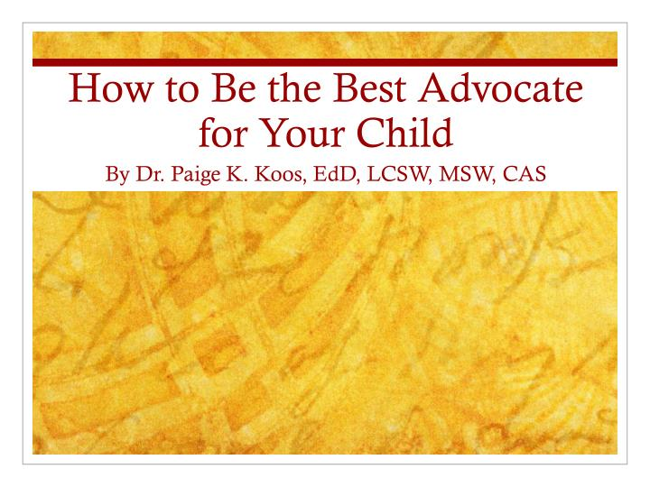 how to be the best a dvocate for your c hild n.