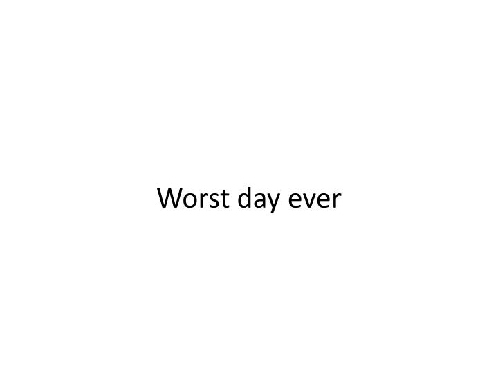 worst day ever n.
