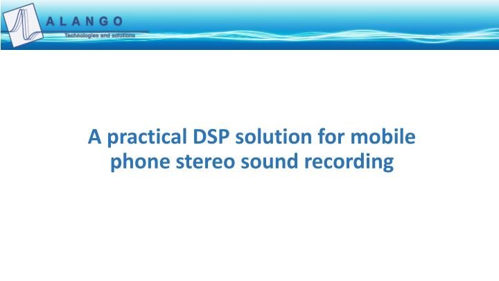 a practical dsp solution for mobile phone stereo sound recording n.