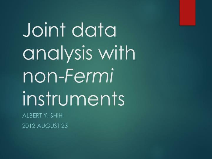 joint data a nalysis with non fermi instruments n.