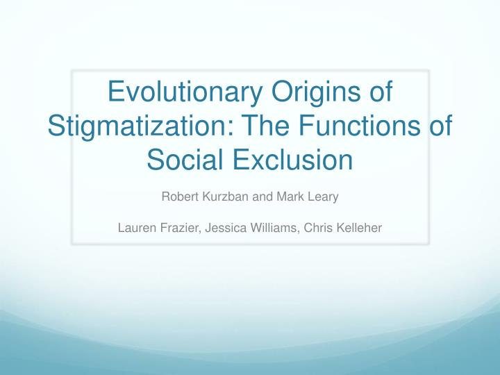 Evolutionary origins of stigmatization the functions of social exclusion