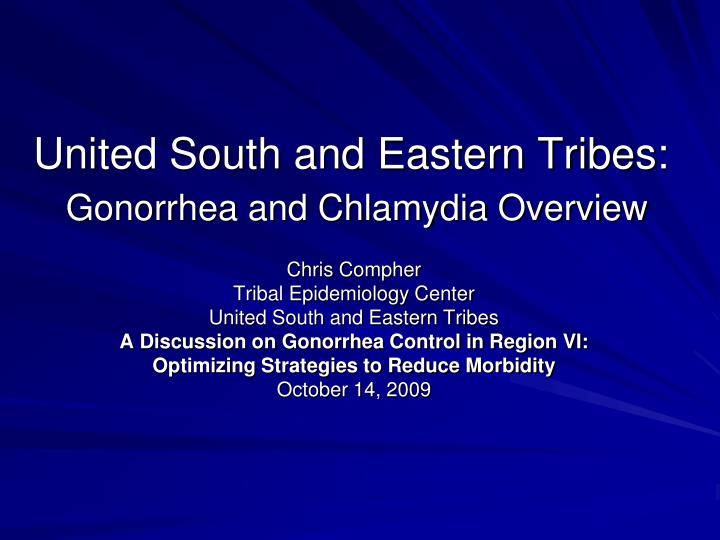 united south and eastern tribes gonorrhea and chlamydia overview n.