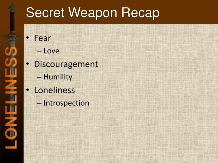 Secret Weapon Recap