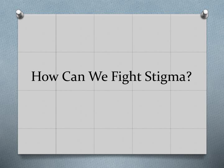How Can We Fight Stigma?