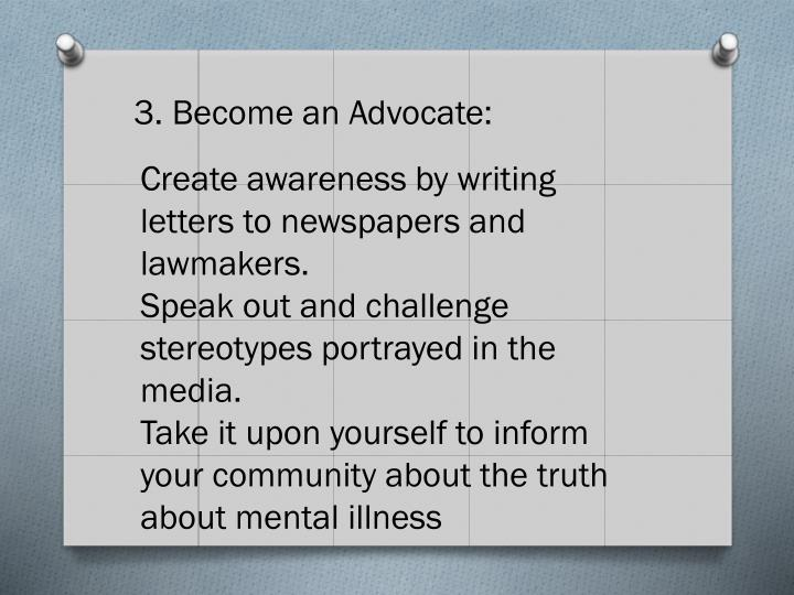 Create awareness by writing letters to newspapers and lawmakers.