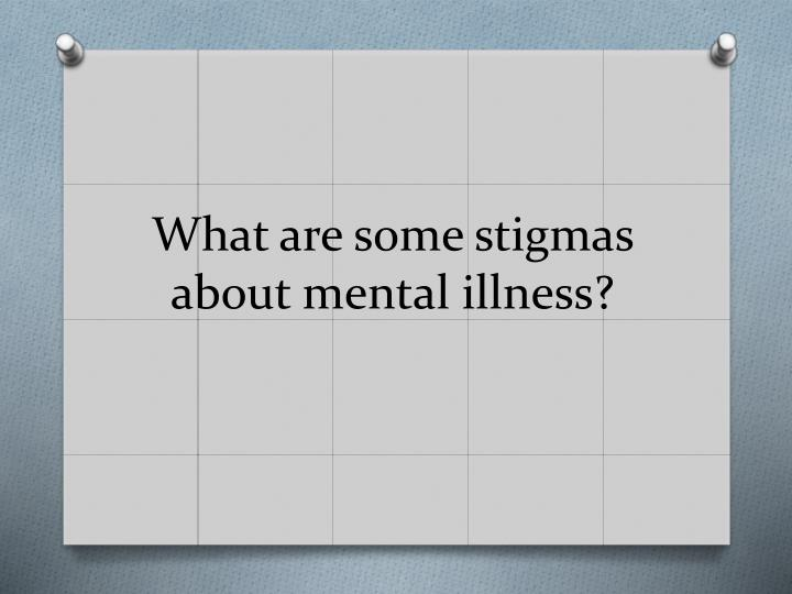 What are some stigmas about mental illness?