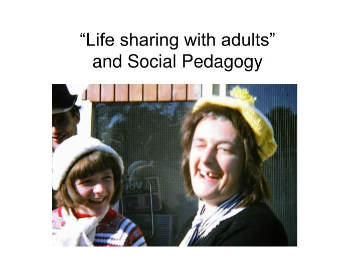 life sharing with adults and social pedagogy n.