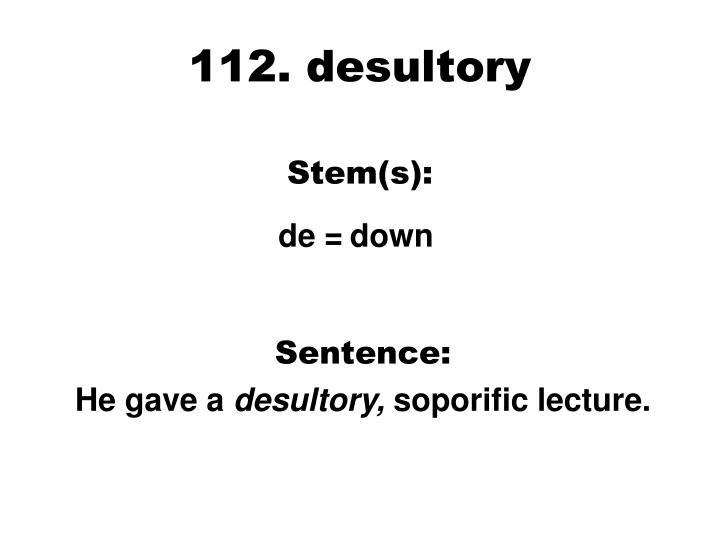 112. Desultory